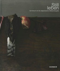 """Katalog """"Carl Schuch und die zeitgenössische Stilllebenfotografie"""", Stadtmuseum Siegburg 2013"""